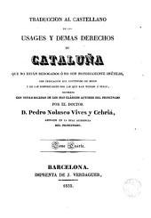 Traducción al castellano de los Usages y demás derechos de Cataluña que no están derogados o no son notoriamente inútiles, 4: con indicación del contenido de éstos ...