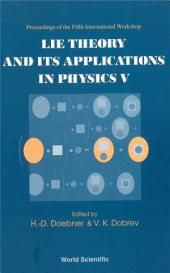 Lie Theory And Its Applications In Physics V, Proceedings Of The Fifth International Workshop
