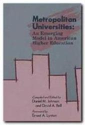 Metropolitan Universities: An Emerging Model in American Higher Education