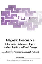 Magnetic Resonance: Introduction, Advanced Topics and Applications to Fossil Energy