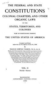The Federal and State Constitutions, Colonial Charters, and Other Organic Laws of the State, Territories, and Colonies Now Or Heretofore Forming the United States of America: Volume 2
