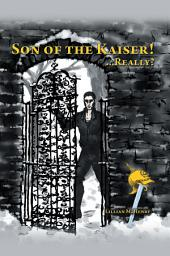 Son of the Kaiser ! ...Really?