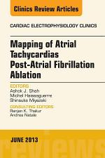Mapping of Atrial Tachycardias post-Atrial Fibrillation Ablation, An Issue of Cardiac Electrophysiology Clinics,