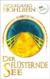 Enwor - Band 14: Der flüsternde See: Die Bestseller-Serie