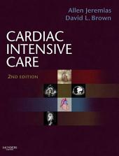Cardiac Intensive Care: Expert Consult: Online and Print, Edition 2