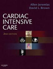 Cardiac Intensive Care E-Book: Edition 2