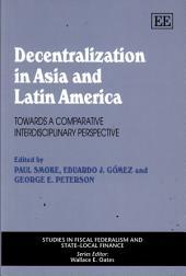 Decentralization in Asia and Latin America: Towards a Comparative Interdisciplinary Perspective