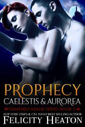 Prophecy: Caelestis and Aurorea: Vampires Realm Romance Series Book 2