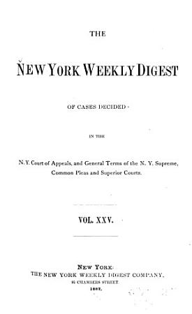 The New York Weekly Digest of Cases Decided in the N Y  Court of Appeals  and General Terms of the N Y  Supreme  Common Pleas and Superior Courts PDF