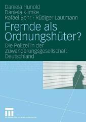 Fremde als Ordnungshüter?: Die Polizei in der Zuwanderungsgesellschaft Deutschland