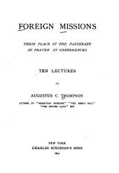 Foreign Missions: Their Place in the Pastorate, in Prayer, in Conferences : Ten Lectures