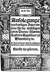 Ausslegunge des hayligen Vater vnsers: für die ainfeltigen layen Doctor Martini Luthers Augustiner zu Wittenberg [et]c: Item ain kurtze nützliche außlegung des Vatter vnsers, fürsich vn[d] hindersich. Nit für die gelerten