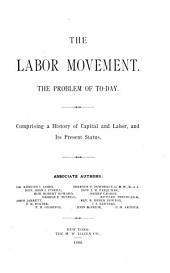 The Labor Movement: The Problem of To-day. Comprising a History of Capital and Labor, and Its Present Status