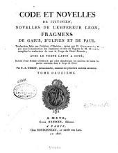 Code et Novelles de Justinien: Novelles de l'empereur Léon, fragmens de Gaius, d'Ulpien et de Paul