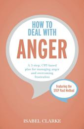 How to Deal with Anger: A 5-step, CBT-based plan for managing anger and overcoming frustration