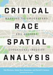 Critical Race Spatial Analysis: Mapping to Understand and Address Educational Inequity