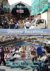 Discover Barcelona, Spanien: mit 187 Original Photos aus Barcelona, Spanien