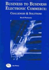 Business to Business Electronic Commerce: Challenges and Solutions