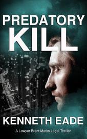 Predatory Kill: A Lawyer Brent Marks Legal Thriller