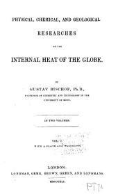 Physical, Chemical, and Geological Researches on the Internal Heat of the Globe: Volume 1