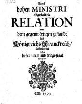 Eines hohen Ministri abgestattete Relation von dem gegenwärtigem Zustande des Königreichs Franckreich absonderlich dessen Hofcameral und kriegsstaat betreffend