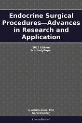 Endocrine Surgical Procedures—Advances in Research and Application: 2013 Edition: ScholarlyPaper