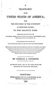 A History of the United States of America: From the Discovery of the Continent by Christopher Columbus, to the Present Time: Embracing an Account of the Aboriginal Tribes, Their Origin, Population, Employments, Arts, Dress, Religion, Government, Etc. ...
