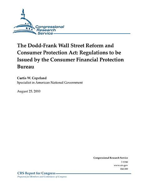 DoddFrank Wall Street Reform and Consumer Protection Act: Regulations to be Issued by the Consumer Financial Protection Bureau