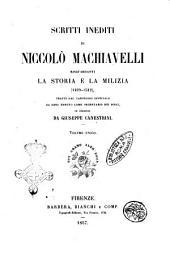 Scritti inediti di Niccolò Machiavelli risguardanti la storia e la milizia 1499-1512 tratti dal carteggio officiale da esso tenuto come segretario dei Dieci ed illustrati da Giuseppe Canestrini
