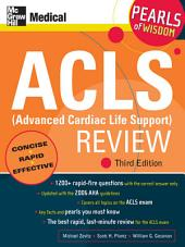 ACLS (Advanced Cardiac Life Support) Review: Pearls of Wisdom, Third Edition: Edition 3
