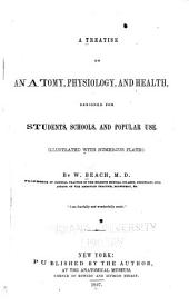 A Treatise on Anatomy, Physiology, and Health: Designed for Students, Schools, and Popular Use. Illustrated with Numerous Plates