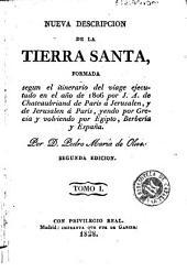 Nueva descripcion de la Tierra Santa: formada segun el itinerario del viage ejecutado en el año de 1806 por J.A. de Chateaubriand de París á Jerusalen, y de Jerusalen á París ...