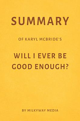 Summary of Karyl McBride   s Will I Ever Be Good Enough  by Milkyway Media