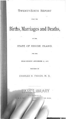 Report relating to the registry and return of births  marriages and deaths and of divorce in the state of Rhode Island  1878 PDF