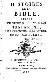 Histoires de la Bible, tirées du Vieux et du Nouveau Testament, pour l'instruction de la jeunesse