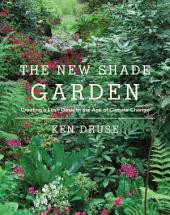 The New Shade Garden: Creating a Lush Oasis in the Age of Climate Change