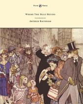 Where The Blue Begins - Illustrated by Arthur Rackham