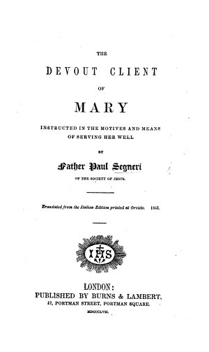 The Devout Client of Mary Instructed in the Motives and Means of Serving Her Well     Translated from the Italian