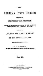"The American State Reports: Containing the Cases of General Value and Authority Subsequent to Those Contained in the ""American Decisions"" [1760-1869] and the ""American Reports"" [1869-1887] Decided in the Courts of Last Resort of the Several States [1886-1911], Volume 11"
