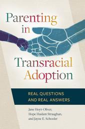 Parenting in Transracial Adoption: Real Questions and Real Answers: Real Questions and Real Answers