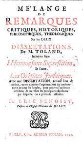 """Mélange de remarques critiques, historiques, philosophiques, théologiques sur les deux dissertations de M. Toland, intitulées, l'une """"L'Homme sans superstition,"""" et l'autre """"Les Origines judaïques."""" Avec une dissertation, tenant lieu de préface, ou on examine l'argument tiré du consentement de tous les peuples, pour prouver l'existence de Dieu, etc"""