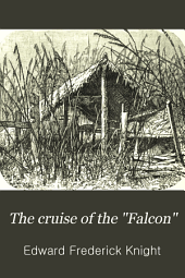 "The Cruise of the ""Falcon"": A Voyage to South America in a 30-ton Yacht, Volume 1"