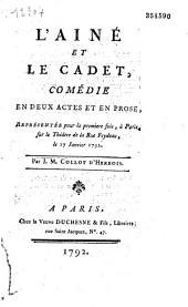 L' Aîné et le cadet : comédie en deux actes et en prose, représentée pour la première fois à Paris sur le théâtre de la rue Feydeau, le 17 janvier 1792, par J. M. Collot d'Herbois