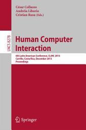 Human Computer Interaction: 6th Latin American Conference, CLIHC 2013, Carrillo, Costa Rica, December 2-6, 2013, Proceedings