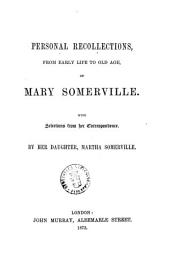 Personal Recollections, from Early Life to Old Age, of Mary Somerville: With Selections from Her Correspondence