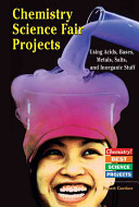 Chemistry Science Fair Projects Using Acids  Bases  Metals  Salts  and Inorganic Stuff PDF