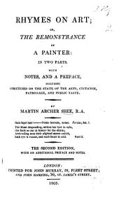 Rhymes on Art; Or, The Remonstrance of a Painter:: In Two Parts. : With Notes, and a Preface, Including Strictures in the State of the Arts, Criticism, Patronage, and Public Taste
