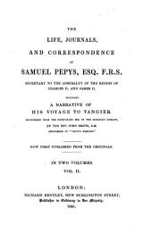 The life, journals and correspondence of Samuel Pepys including a narrative of his voyage to Tangier deciphered from the short-hand mss. in the Bodleian library by John Smith: Now first published from the originals. In two volumes, Volume 2