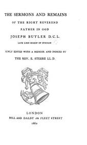 The Sermons and Remains of ... Joseph Butler ... Newly Edited with a Memoir and Indices by the Rev. E. Steere