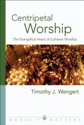 Centripetal Worship: The Evangelical Heart of Christian Worship